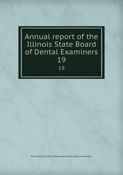 Annual report of the Illinois State Board of Dental Examiners  19