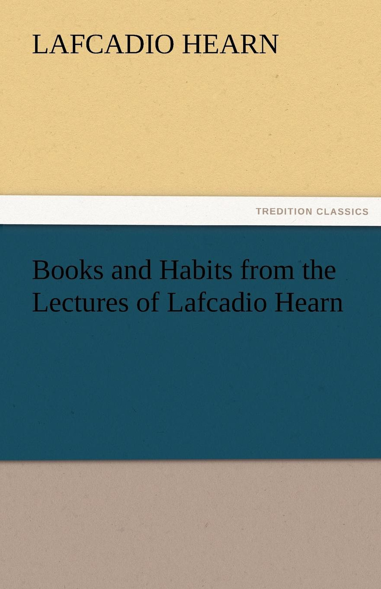 Books and Habits From the Lectures Of Lafcadio Hearn by Hearn, Lafcadio