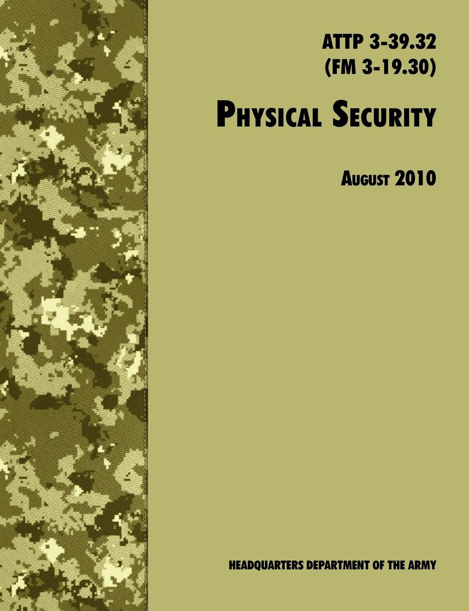 Army Tactics, Techniques, and Procedures ATTP 3-39.32 (FM 3-19.30) Physical Security