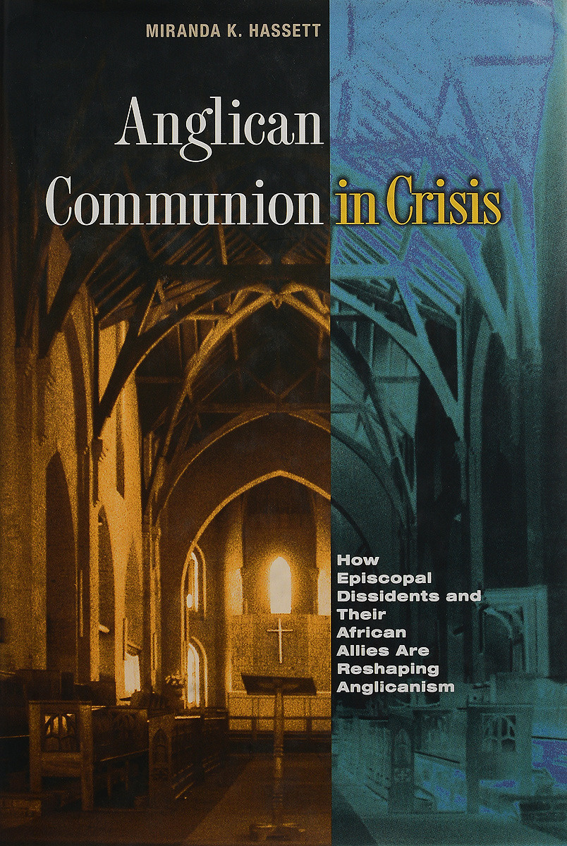 Anglican Communion in Crisis: How Episcopal Dissidents and Their African Allies Are Reshaping Anglicanism #1