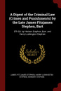 A Digest of the Criminal Law (Crimes and Punishments) by the Late James Fitzjames Stephen, Bart. 5Th Ed. by Herbert Stephen, Bart. and Harry Lushington Stephen - James Fitzjames Stephen, Harry Lushington Stephen, Herbert Stephen