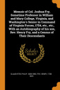 Memoir of Col. Joshua Fry, Sometime Professor in William and Mary College, Virginia, and Washington.s Senior in Command of Virginia Forces, 1754, etc., etc., With an Autobiography of his son, Rev. Henry Fry, and a Census of Their Descendants - Philip Slaughter, Henry Fry