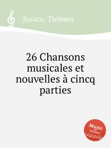 26 Chansons musicales et nouvelles a cincq parties