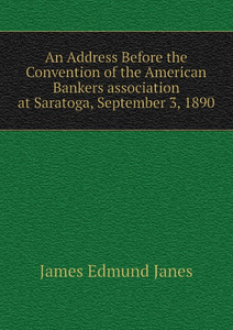 An Address Before the Convention of the American Bankers association at Saratoga, September 3, 1890