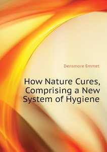 How Nature Cures, Comprising a New System of Hygiene