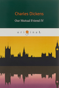 Our Mutual Friend IV