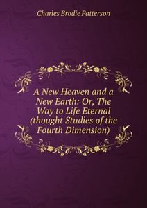 A New Heaven and a New Earth: Or, The Way to Life Eternal (thought Studies of the Fourth Dimension)