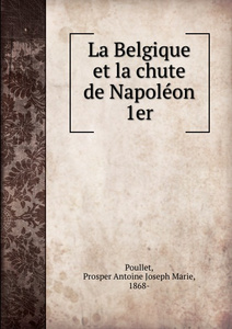 La Belgique et la chute de Napoleon 1er