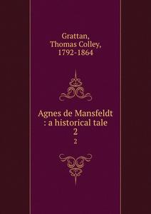 Agnes de Mansfeldt : a historical tale. 2