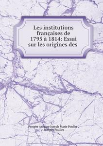 Les institutions francaises de 1795 a 1814: Essai sur les origines des .