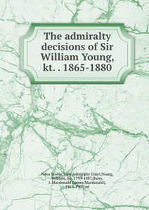 The admiralty decisions of Sir William Young, kt. . 1865-1880