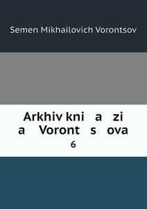Купить Arkhiv kni   a   zi   a    Voront   s   ova. 6