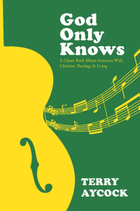 God Only Knows. A Classic Rock Album Intersects With Christian Theology . Living