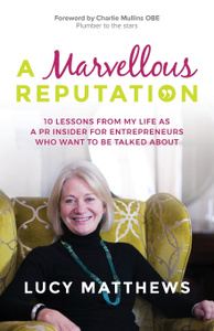 A Marvellous Reputation. 10 Lessons from My Life as a PR Insider for Entrepreneurs Who Want To Be Talked About