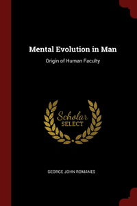 Mental Evolution in Man. Origin of Human Faculty