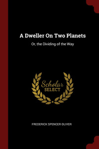 A Dweller On Two Planets. Or, the Dividing of the Way