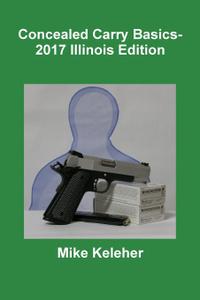 Concealed Carry Basics- 2017 Illinois Edition
