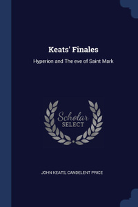 Keats. Finales. Hyperion and The eve of Saint Mark