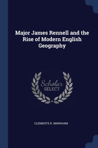 Major James Rennell and the Rise of Modern English Geography