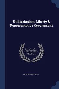 Utilitarianism, Liberty . Representative Government