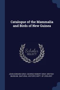 Catalogue of the Mammalia and Birds of New Guinea