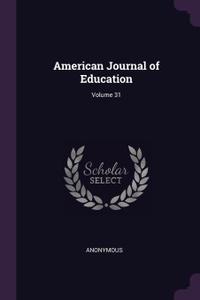 American Journal of Education; Volume 31