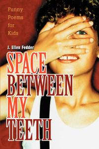 Space Between My Teeth. Funny Poems for Kids