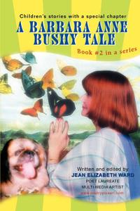 A Barbara Anne Bushy Tale. Book .2 in a series