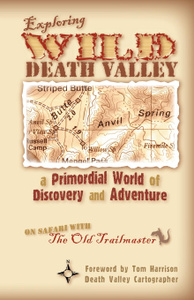 Exploring Wild Death Valley. A Primordial World of Discovery and Adventure