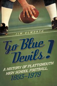 Go Blue Devils.. A History of Plattsmouth High School Football, 1893-1979
