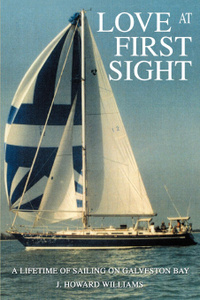 Love at First Sight. A Lifetime of Sailing on Galveston Bay