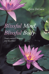 Blissful Mind, Blissful Body. Think Yourself Happier and Healthier