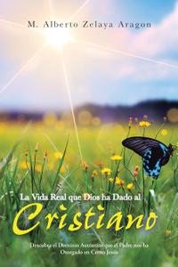 La Vida Real Que Dios Ha Dado Al Cristiano. Descubra El Dominio Autentico Que El Padre Nos Ha Otorgado En Cristo Jesus