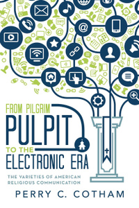 From Pilgrim Pulpit to the Electronic Era. The Varieties of American Religious Communication