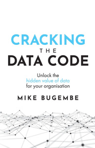 Cracking The Data Code. Unlock the hidden value of data for your organisation