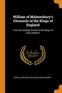 William of Malmesbury.s Chronicle of the Kings of England. From the Earliest Period to the Reign of King Stephen