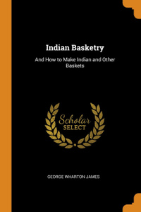Indian Basketry. And How to Make Indian and Other Baskets