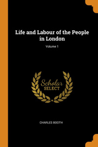 Life and Labour of the People in London; Volume 1