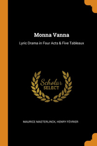 Monna Vanna. Lyric Drama in Four Acts . Five Tableaux