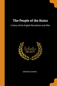 The People of the Ruins. A Story of the English Revolution and After