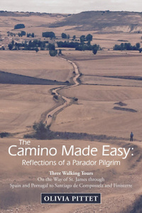 The Camino Made Easy. Reflections of a Parador Pilgrim: Three Walking Tours on the Way of St. James Through Spain and Portugal to Santiago De Compostela and Finisterre