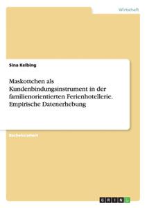 Maskottchen als Kundenbindungsinstrument in der familienorientierten Ferienhotellerie. Empirische Datenerhebung