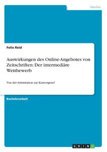 Auswirkungen des Online-Angebotes von Zeitschriften. Der intermediare Wettbewerb