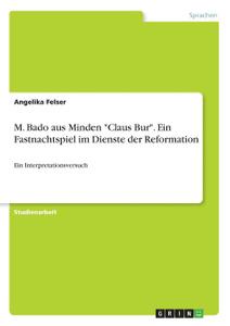 M. Bado aus Minden `Claus Bur`. Ein Fastnachtspiel im Dienste der Reformation