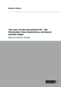 .Das wars mit der Deutschland AG. - Der Shareholder-Value-Kapitalismus und dessen (soziale) Folgen