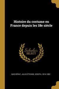 Histoire du costume en France depuis les 18e siecle