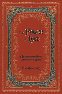 The Power of Love. A Transformed Heart Changes the World