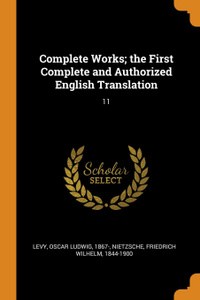 Complete Works; the First Complete and Authorized English Translation. 11