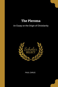 The Pleroma. An Essay on the Origin of Christianity