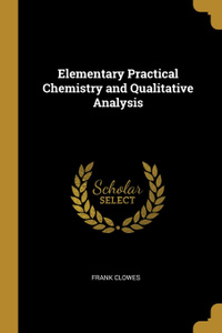 Elementary Practical Chemistry and Qualitative Analysis